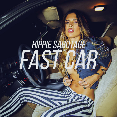 Hippie Sabotage Fast Car Download And Stream BaseShare - Fast car artist